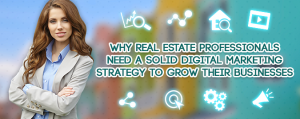Real Estate Pros Need a Solid Digital Marketing Strategy