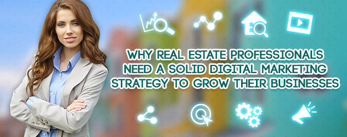 Real estate pros need a solid digital marketing strategy to compete today in the online world.