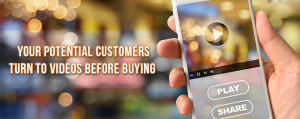 Your Potential Customers Turn to Video Before Buying